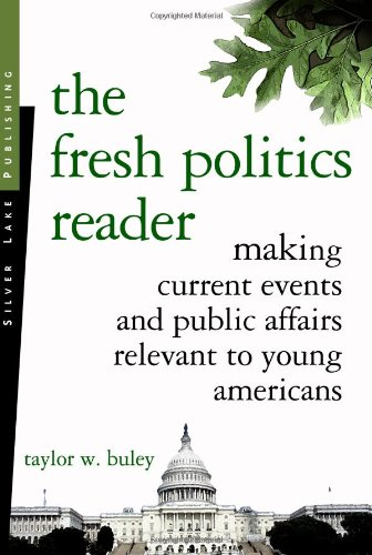 The Fresh Politics Reader: Making Current Events And Public Affairs Relevant to Young Americans - Taylor W. Buley