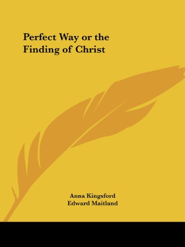 Perfect Way or the Finding of Christ - Anna Kingsford; Edward Maitland
