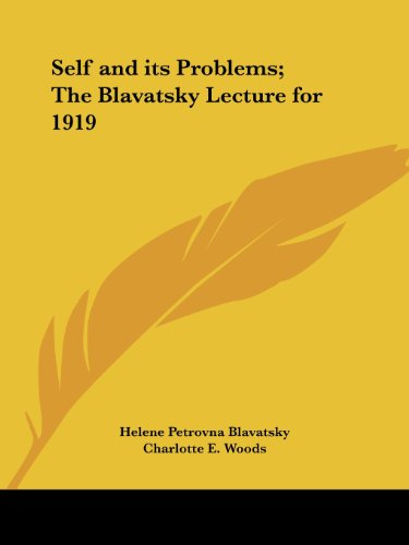 Self and its Problems; The Blavatsky Lecture for 1919 - Helene Petrovna Blavatsky