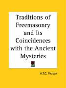 Traditions of Freemasonry and Its Coincidences with the Ancient Mysteries