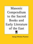 Masonic Compendium to the Sacred Books and Early Literature of the East