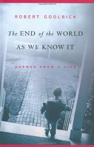 The End of the World as We Know It: Scenes from a Life - Robert Goolrick