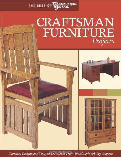 Craftsman Furniture Projects (Best of WWJ): Timeless Designs and Trusted Techniques from Woodworking's Top Experts (Best of Woodworker's Jou - Chris Marshall; Woodworker's Journal; Darrell Peart; John English; Chris Inman; Rick White; Sandra Newman; Jos