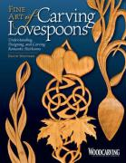 Fine Art of Carving Lovespoons: Understanding, Designing, and Carving Romantic Heirlooms