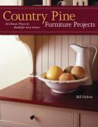 Country Pine Furniture Projects: 32 Classic Pieces to Build for Your Home