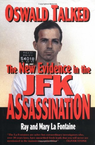 Oswald Talked: The New Evidence in the JFK Assassination - Ray LaFontaine, Mary LaFontaine