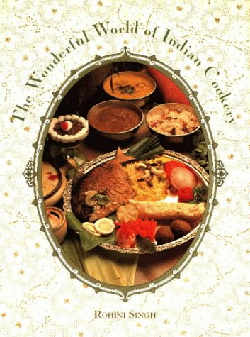 Wonderful World of Indian Cookery, The - Rohini Singh
