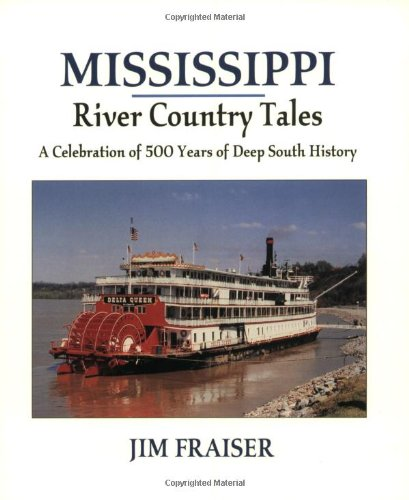 Mississippi River Country Tales: A Celebration of 500 Years of Deep South History - Jim Frasier