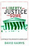 With Liberty and Justice for Some: A Critique of the Conservative Supreme Court