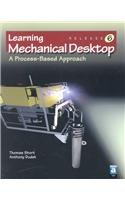 Learning Mechanical Desktop R6: A Process-Based Approach - Thomas Short; Anthony Dudek