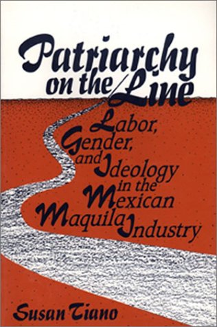 Patriarchy On The Line: Labor, Gender, and Ideology in the Mexican Maquila Industry - Susan Tiano
