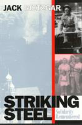 Striking Steel : Solidarity Remembered - Jack Metzgar
