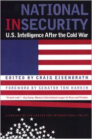 National Insecurity: U.S. Intelligence After the Cold War
