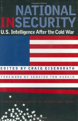 National Insecurity: U.S. Intelligence After the Cold War - Craig Eisendrath