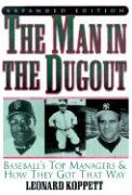 The Man in the Dugout: Baseball's Top Managers and How They Got That Way
