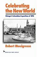 Celebrating the New World: Chicago's Columbian Exposition of 1893