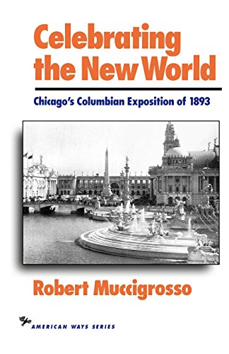 Celebrating the New World: Chicago's Columbian Exposition of 1893 (American Ways Series) - Robert Dr. Muccigrosso