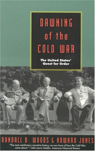 Dawning of the Cold War: The United States Quest for Order - Randall B. Woods; Howard Jones