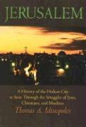 Jerusalem: A History of the Holiest City as Seen Through the Strugles of Jews, Christians, and Muslims