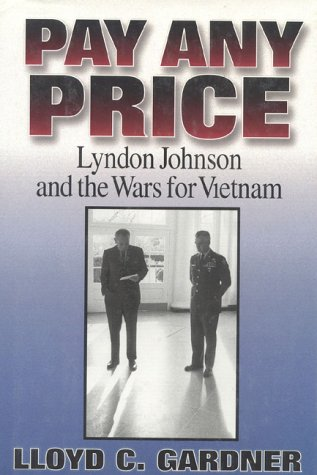 Pay Any Price: Lyndon Johnson and the Wars for Vietnam - Lloyd C. Gardner