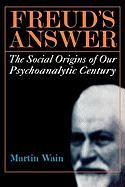 Freud's Answer: The Social Origins of Our Psychoanalytic Century
