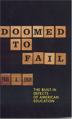 Doomed to Fail: The Built-in Defects of American Education - Paul A. Zoch