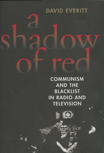 A Shadow of Red: Communism and the Blacklist in Radio and Television - David Everitt