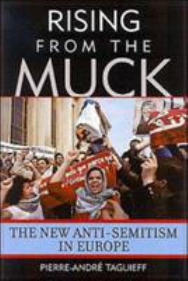 Rising from the Muck : The New Anti-Semitism in Europe - Pierre-Andre Taguieff