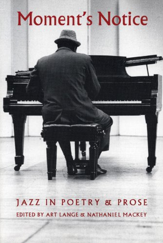 Moment's Notice: Jazz in Poetry and Prose - Art Lange; Nathaniel Mackey