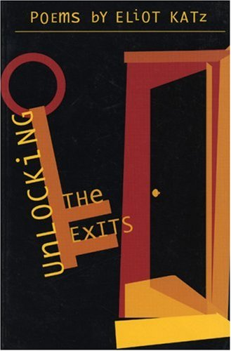Unlocking the Exits: Poems - Eliot Katz