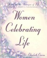 Women Celebrating Life: Honoring the Passages of Life: A Guide to Growth & Transformation