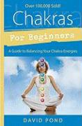 Chakras for Beginners Chakras for Beginners: A Guide to Balancing Your Chakra Energies a Guide to Balancing Your Chakra Energies