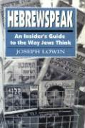 Hebrewspeak: An Insider's Guide to the Way Jews Think: An Insider's Guide to the Way Jews Think