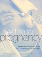 Eating for Pregnancy: A Practical, Healthy, Up-To-Date Approach to Cooking and Eating During Pregnancy That Works Great for the Entire Famil