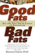 Good Fats, Bad Fats: An Indispensable Guide to All the Fats Your'e Likely to Encounter