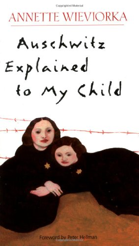 Auschwitz Explained to My Child by Annette Wieviorka and Leah R Brumer 2002 Paperback - Annette Wieviorka