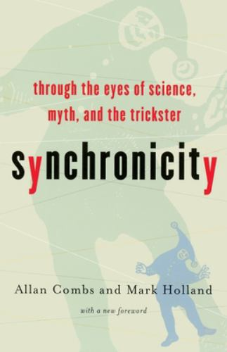 Synchronicity : Through the Eyes of Science, Myth, and the Trickster - Allan Combs; Mark Holland
