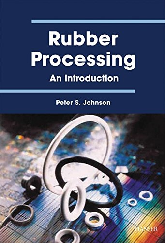 Rubber Processing: 'An Introduction - Peter S. Johnson