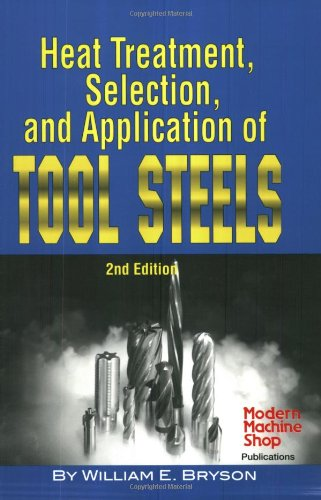 Heat Treatment, Selection, and Application of Tool Steels 2E - William E. Bryson