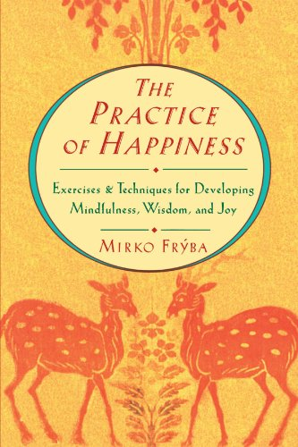 Practice of Happiness: Excercises and Techniques for Developing Mindfullness Wisdom and Joy - Mirko Fryba