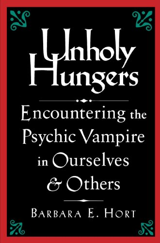 Unholy Hungers: Encountering the Psychic Vampire in Ourselves  &  Others - Barbara E. Hort