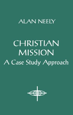 Christian Mission: A Case Study Approach (American Society of Missiology) - Alan Neely