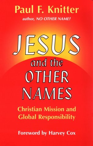 Jesus and the Other Names: Christian Mission and Global Responsibility - Paul F. Knitter
