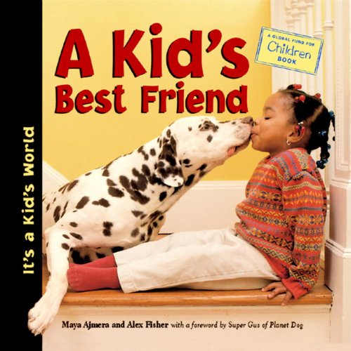 A Kid's Best Friend (It's a Kid's World) - Maya Ajmera; Alex Fisher; Global Fund for Children (Organization)