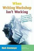 When Writing Workshop Isn't Working: Answers to Ten Tough Questions, Grades 2-5