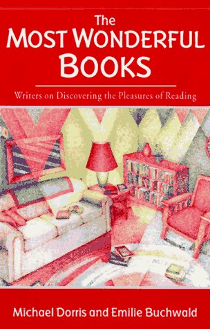 The Most Wonderful Books: Writers on Discovering the Pleasures of Reading - Michael Dorris; Emilie Buchwald