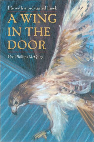 A Wing in the Door: Life with a Red-Tailed Hawk - Peri Phillips McQuay