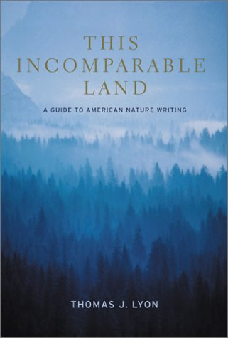 This Incomparable Land: A Guide to American Nature Writing - Thomas J. Lyon