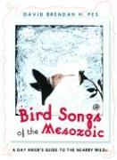 Bird Songs of the Mesozoic: A Day Hiker's Guide to the Nearby Wild