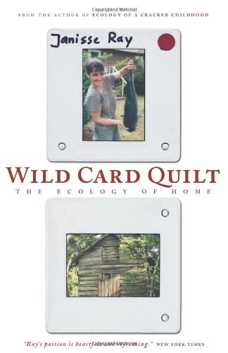 Wild Card Quilt: The Ecology of Home (The World As Home) - Janisse Ray